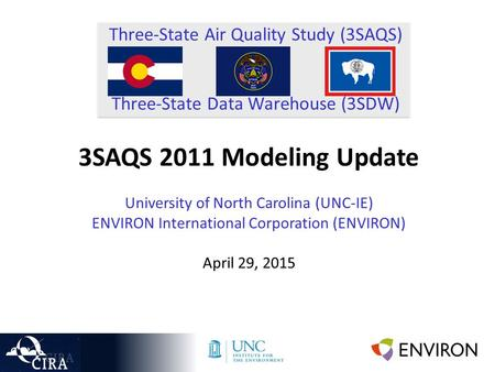 Three-State Air Quality Study (3SAQS) Three-State Data Warehouse (3SDW) 3SAQS 2011 Modeling Update University of North Carolina (UNC-IE) ENVIRON International.