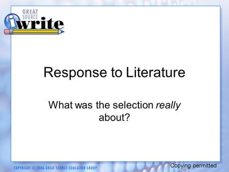 Response to Literature What was the selection really about? Copying permitted.