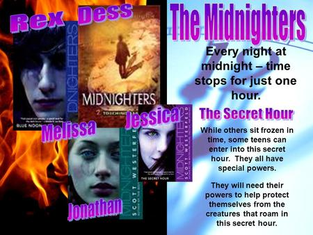 Every night at midnight – time stops for just one hour. While others sit frozen in time, some teens can enter into this secret hour. They all have special.