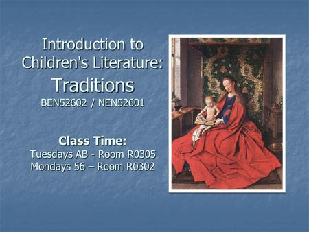 Introduction to Children's Literature: Traditions BEN52602 / NEN52601 Class Time: Tuesdays AB - Room R0305 Mondays 56 – Room R0302.