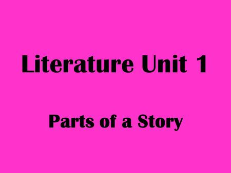 Literature Unit 1 Parts of a Story. Literary Term Focus For this unit, we will focus on what drives a story. We will talk about setting, characters, conflict,