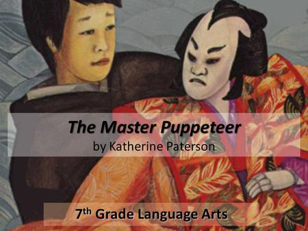 The Master Puppeteer The Master Puppeteer by Katherine Paterson 7 th Grade Language Arts.