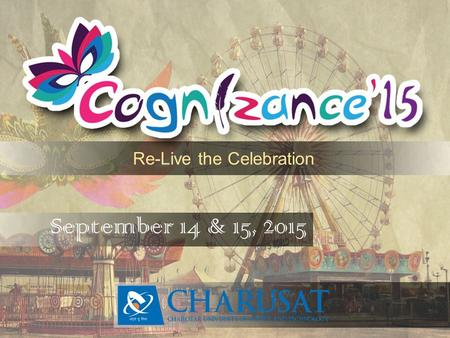 September 14 & 15, 2015 Re-Live the Celebration. Charusat United.