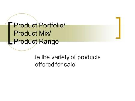 Product Portfolio/ Product Mix/ Product Range ie the variety of products offered for sale.