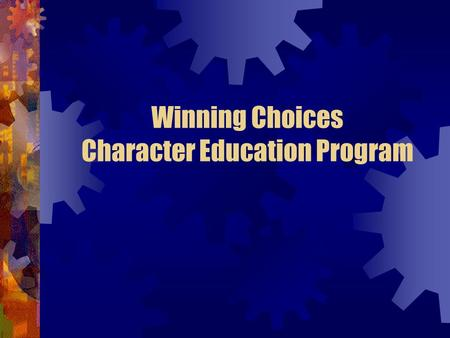 Winning Choices Character Education Program. Presentation today Winning Choices Character Education Program History Testimonials from representatives.