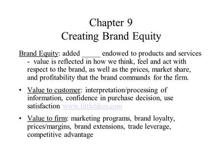 Chapter 9 Creating Brand Equity Brand Equity: added _____ endowed to products and services - value is reflected in how we think, feel and act with respect.