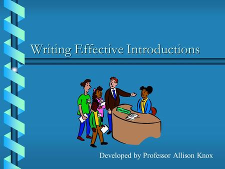 Writing Effective Introductions Developed by Professor Allison Knox.