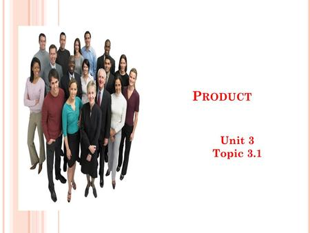 P RODUCT Unit 3 Topic 3.1. P RODUCT T RIAL This is when a business gets customers to buy a product for the first time. This may be because the product.