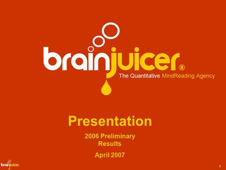 1 Presentation 2006 Preliminary Results April 2007 The Quantitative MindReading Agency.