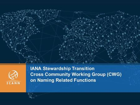 IANA Stewardship Transition Cross Community Working Group (CWG) on Naming Related Functions.