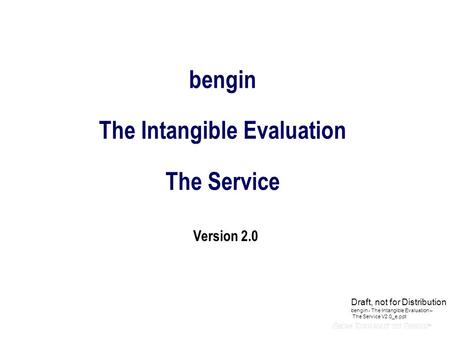 Bengin The Intangible Evaluation The Service Version 2.0 Draft, not for Distribution bengin - The Intangible Evaluation – The Service V2.0_e.ppt.