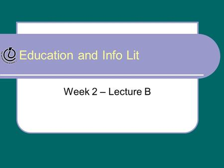 Education and Info Lit Week 2 – Lecture B. Why are we having this conversation? People and their Lives Social and Historical Influences Current Conditions.