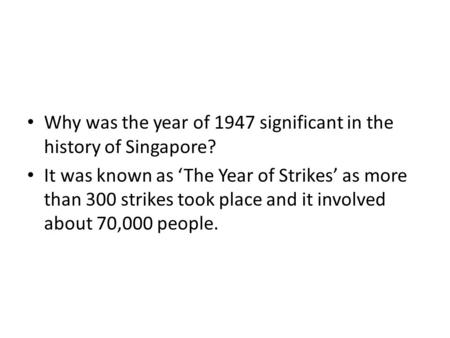 Why was the year of 1947 significant in the history of Singapore? It was known as 'The Year of Strikes' as more than 300 strikes took place and it involved.