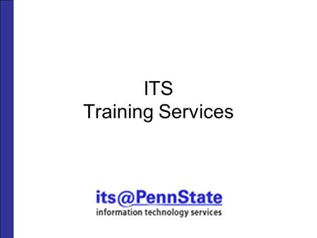 ITS Training Services. Services Technology Seminars Training On Demand (TOD) Web-Based Training (WBT) Telecommunications and Networking Services (TNS)
