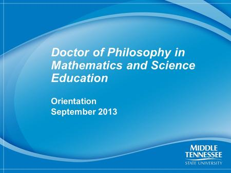 1 Doctor of Philosophy in Mathematics and Science Education Orientation September 2013.