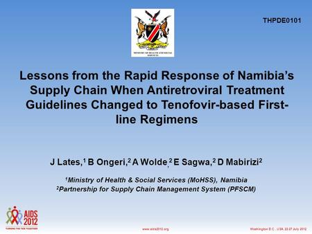 Washington D.C., USA, 22-27 July 2012www.aids2012.org Lessons from the Rapid Response of Namibia's Supply Chain When Antiretroviral Treatment Guidelines.