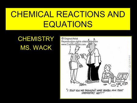CHEMICAL REACTIONS AND EQUATIONS CHEMISTRY MS. WACK.