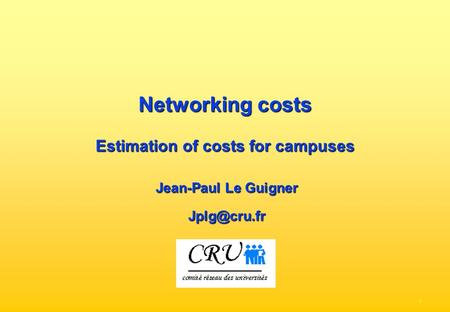 - 1 - Networking costs Estimation of costs for campuses Jean-Paul Le Guigner