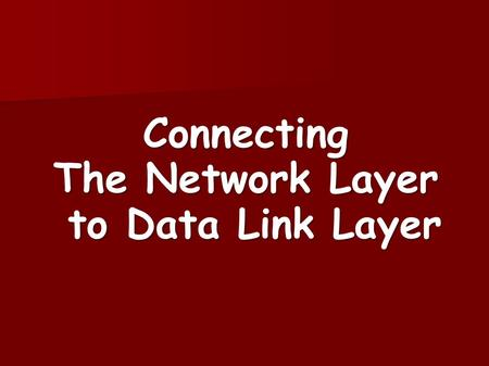 Connecting The Network Layer to Data Link Layer. ARP in the IP Layer The Address Resolution Protocol (ARP) The Address Resolution Protocol (ARP) Part.