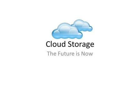 Cloud Storage The Future is Now. Old School Data Storage.