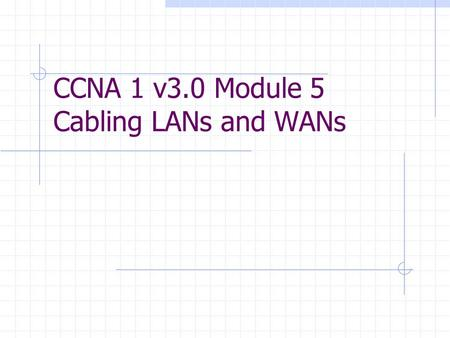 CCNA 1 v3.0 Module 5 Cabling LANs and WANs. Purpose of This PowerPoint This PowerPoint primarily consists of the Target Indicators (TIs) of this module.