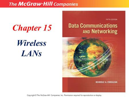 Chapter 15 Wireless LANs Copyright © The McGraw-Hill Companies, Inc. Permission required for reproduction or display.