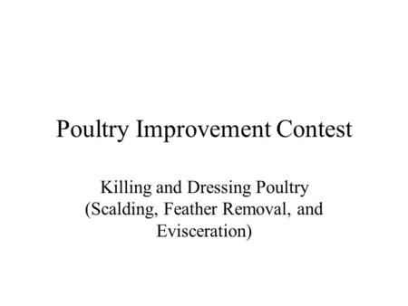 Poultry Improvement Contest Killing and Dressing Poultry (Scalding, Feather Removal, and Evisceration)