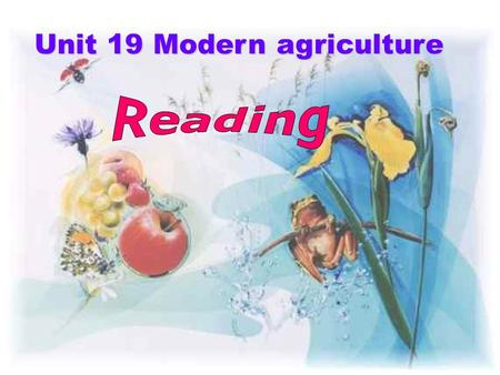 "Unit 19 Modern agriculture Task 1 Brainstorming 1.What will you think of when you see the word ""agriculture""? agriculture."