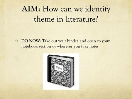 AIM: How can we identify theme in literature?
