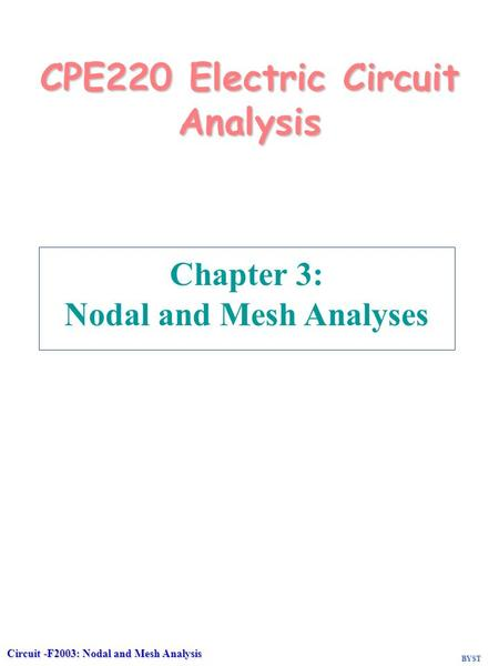 BYST Circuit -F2003: Nodal and Mesh Analysis 92 CPE220 Electric Circuit Analysis Chapter 3: Nodal and Mesh Analyses.