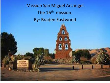 San Miguel Arcanel Mission San Miguel Arcangel. The 16 th mission. By: Braden Eastwood.