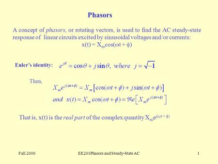Fall 2000EE201Phasors and Steady-State AC1 Phasors A concept of phasors, or rotating vectors, is used to find the AC steady-state response of linear circuits.