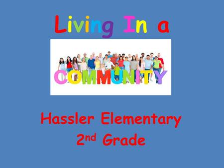 Living In aLiving In a Hassler Elementary 2 nd Grade.