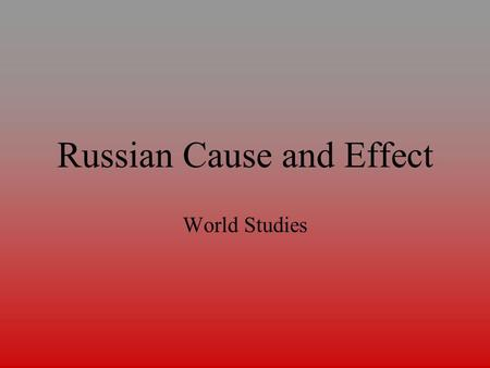 Russian Cause and Effect World Studies. Russification Cause Gov't faced with problems of liberal ideas. Definition Forced non-Russian people to use language,