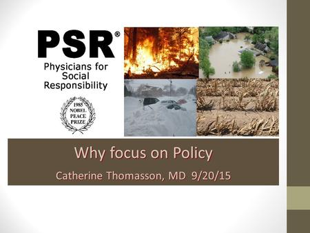 Why focus on Policy Catherine Thomasson, MD 9/20/15.