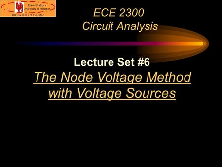 ECE 2300 Circuit Analysis Lecture Set #6 The Node Voltage Method with Voltage Sources.