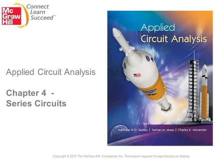 Applied Circuit Analysis Chapter 4 - Series Circuits Copyright © 2013 The McGraw-Hill Companies, Inc. Permission required for reproduction or display.