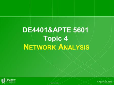 1 © Unitec New Zealand DE4401&APTE 5601 Topic 4 N ETWORK A NALYSIS.