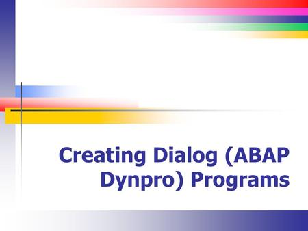 Creating Dialog (ABAP Dynpro) Programs. Slide 2 Introduction All of the ERP systems operate similarly with regard to transactional integrity They all.