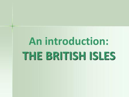 An introduction: THE BRITISH ISLES