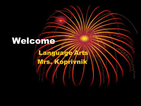 Welcome Language Arts Mrs. Koprivnik. Reading & Writing We will enjoy literature from several genres this year. Our reading selections may include the.