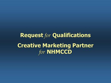 Request for Qualifications Creative Marketing Partner for NHMCCD.