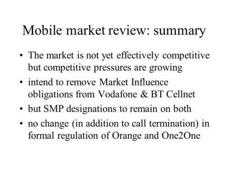 Mobile market review: summary The market is not yet effectively competitive but competitive pressures are growing intend to remove Market Influence obligations.