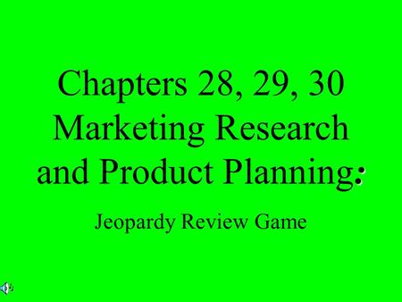 : Chapters 28, 29, 30 Marketing Research and Product Planning: Jeopardy Review Game.