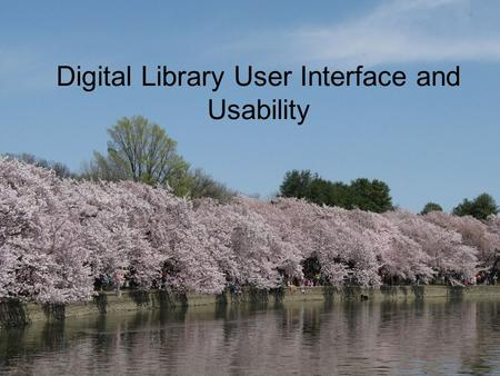 Digital Library User Interface and Usability. Goals Discover elements of good interface design for digital libraries of various sorts Consider examples.