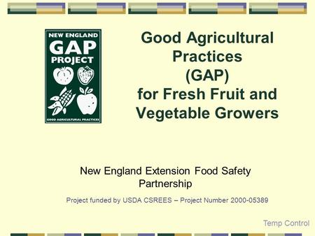 Good Agricultural Practices (GAP) for Fresh Fruit and Vegetable Growers New England Extension Food Safety Partnership Project funded by USDA CSREES – Project.