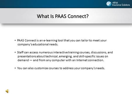 What Is PAAS Connect? PAAS Connect is an e-learning tool that you can tailor to meet your company's educational needs. Staff can access numerous interactive.
