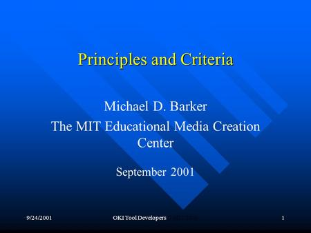 9/24/2001OKI Tool Developers © MIT 20001 Principles and Criteria Michael D. Barker The MIT Educational Media Creation Center September 2001.