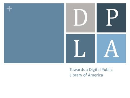 + Towards a Digital Public Library of America DP LA.