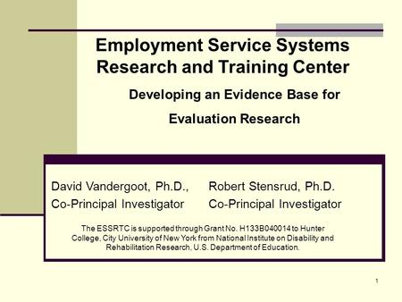 1 Employment Service Systems Research and Training Center David Vandergoot, Ph.D., Co-Principal Investigator Robert Stensrud, Ph.D. Co-Principal Investigator.